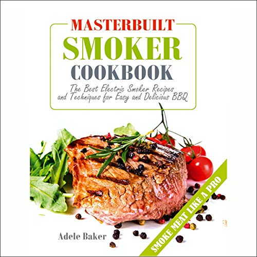 Masterbuilt Smoker Cookbook     The Best Electric Smoker Recipes and Technique for Easy and Delicious BBQ               By:                                                                                                                                 Adele Baker                               Narrated by:                                                                                                                                 Phil Baker                      Length: 1 hr and 33 mins     Not rated yet     Overall 0.0