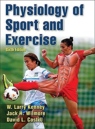 Physiology of Sport and Exercise 6th Edition With Web Study Guide by W. Larry Kenney Jack Wilmore David Costill(2015-05-19)