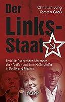 Der Links-Staat: Enthuellt: Die perfiden Methoden der »Antifa« und ihrer Helfershelfer in Politik und Medien
