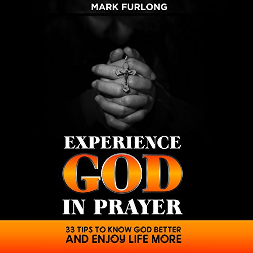 Experience God in Prayer: 33 Tips to Know God Better and Enjoy Life More audiobook cover art