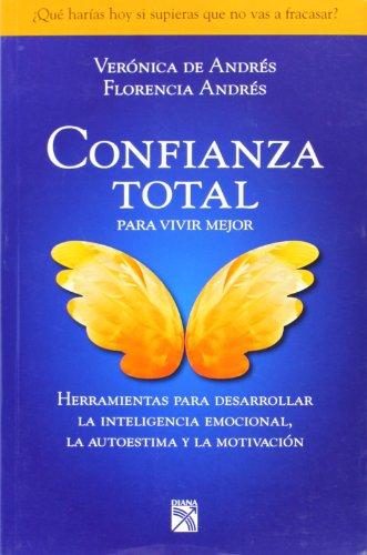 Confianza total, para vivir mejor / Total Confidence to Live Better: Autoestima - Coaching - Inteligencia Emocional - Liderazgo - Motivacion - Neurociencias