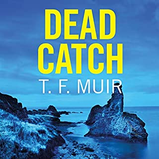 Dead Catch     DCI Andy Gilchrist, Book 8              By:                                                                                                                                 T. F. Muir                               Narrated by:                                                                                                                                 David Monteath                      Length: 9 hrs and 11 mins     157 ratings     Overall 4.6