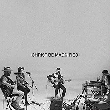 Christ Be Magnified (Song Session)