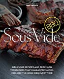 Sous Vide BBQ: Delicious Recipes and Precision Techniques that Guarantee Smoky, Fall-Off-The-Bone BBQ Every Time