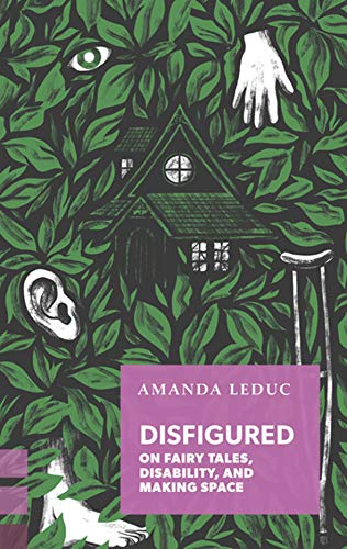 Compare Textbook Prices for Disfigured: On Fairy Tales, Disability, and Making Space Exploded Views  ISBN 9781552453957 by Leduc, Amanda,Leduc, Amanda