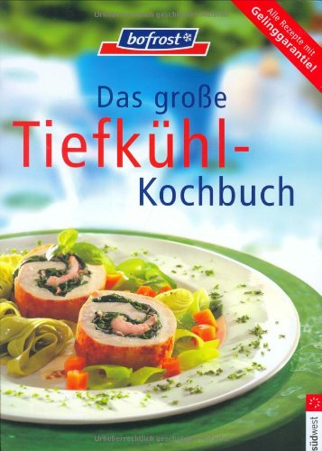Das große Tiefkühl-Kochbuch