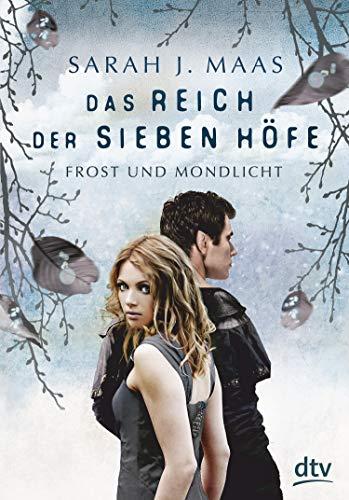 Das Reich der sieben Höfe – Frost und Mondlicht: Roman: Romantische Fantasy der Bestsellerautorin (Das Reich der sieben Höfe-Reihe 4)