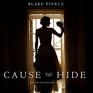 Cause to Hide     An Avery Black Mystery, Book 3              Written by:                                                                                                                                 Blake Pierce                               Narrated by:                                                                                                                                 Elaine Wise                      Length: 6 hrs and 39 mins     Not rated yet     Overall 0.0
