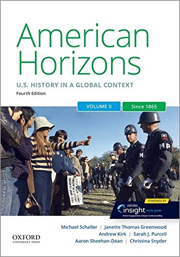 Compare Textbook Prices for American Horizons: US History in a Global Context, Volume Two: Since 1865 4 Edition ISBN 9780197518922 by Schaller, Michael,Thomas Greenwood, Janette,Kirk, Andrew,Purcell, Sarah J.,Sheehan-Dean, Aaron,Snyder, Christina