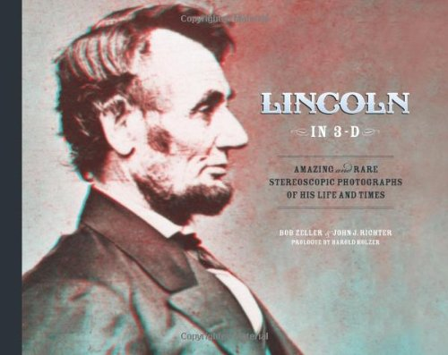 Lincoln in 3-D: Amazing and Rare Stereoscopic Photographs of His Life and Times [With 3-D Glasses]