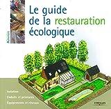 Le guide de la restauration écologique - Isolation. Enduits et peintures. Equipements et réseaux.