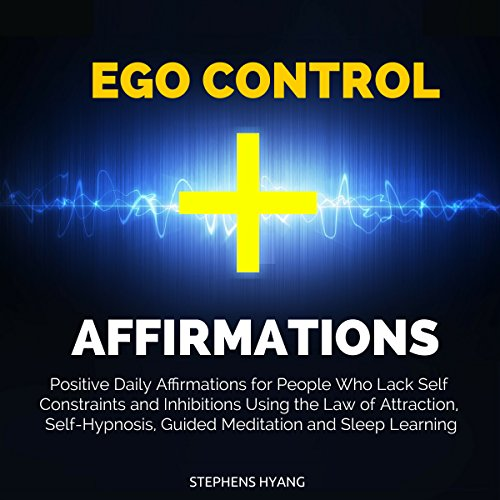 Ego Control Affirmations     Positive Daily Affirmations for People Who Lack Self Constraints and Inhibitions Using the Law of Attraction, Self-Hypnosis              By:                                                                                                                                 Stephens Hyang                               Narrated by:                                                                                                                                 Dan McGowan                      Length: 54 mins     3 ratings     Overall 5.0