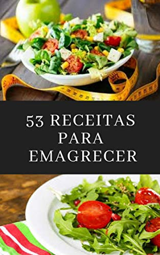 53 Receitas Para Emagrecer: Receitas Práticas e Saborosas para Emagrecer de Vez