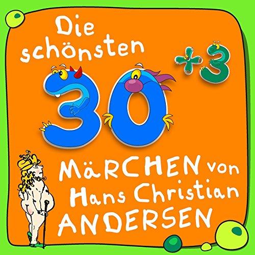 Die schönsten 30plus3 Märchen von Hans Christian Andersen (Kinder-Märchen Klassiker)