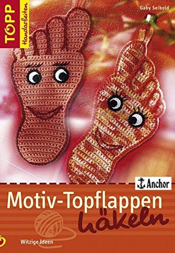 Motiv-Topflappen häkeln: Witzige Ideen (TOPP Handarbeiten)