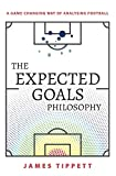 The Expected Goals Philosophy: A Game-Changing Way of Analysing Football - James Tippett