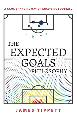The Expected Goals Philosophy: A Game-Changing Way of Analysing Football