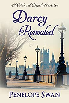Darcy Revealed: A Pride and Prejudice Variation by [Penelope Swan]