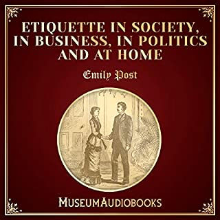 Etiquette in Society, in Business, in Politics and at Home audiobook cover art