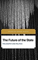 The Future of the State: Philosophy and Politics (Future Perfect: Images of the Time to Come in Philosophy, Politics and Cultural Studies)