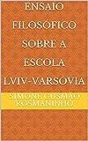 Ensaio Filosófico Sobre A Escola Lviv-Varsóvia (Portuguese Edition)