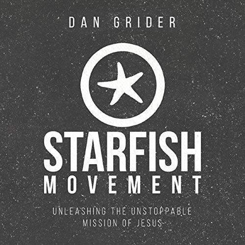 Starfish Movement: Unleashing the Unstoppable Mission of Jesus Audiobook By Dan Grider cover art