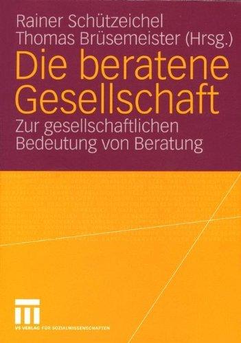 Die beratene Gesellschaft. Zur gesellschaftlichen Bedeutung von Beratung by Rainer Schützeichel Kay Müller (2004-01-01)