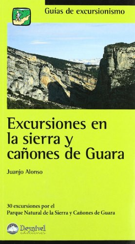 Excursiones en la Sierra y cañones de guara (Guias De Excursionismo)