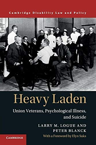 Heavy Laden Union Veterans Psychological Illness and Suicide Cambridge Disability Law and Policy product image