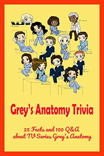 Grey's Anatomy Trivia: 25 Facts and 100 Q&A about TV Series Grey's Anatomy: How Well Do You Know 'Grey's Anatomy'? (English Edition)