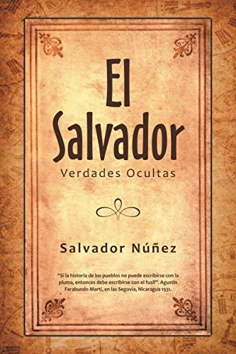El Salvador: Verdades Ocultas (Spanish Edition)