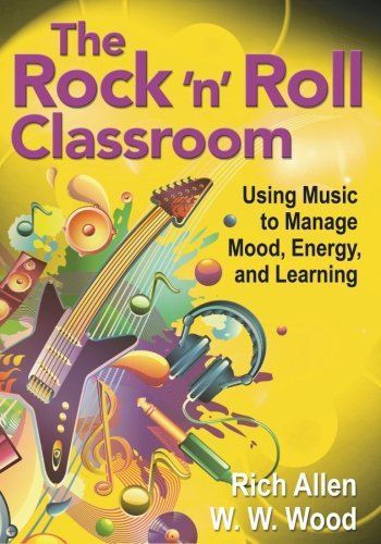 Download The Rock 'n' Roll Classroom: Using Music to Manage Mood, Energy, and Learning 1412999766