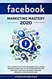 Facebook Marketing Mastery 2020: The ultimate step by step beginner's social media strategy guide....