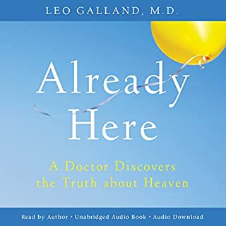 Already Here     A Doctor Discovers the Truth About Heaven              By:                                                                                                                                 Leo Galland M.D.                               Narrated by:                                                                                                                                 Leo Galland M.D.                      Length: 4 hrs and 2 mins     2 ratings     Overall 4.5
