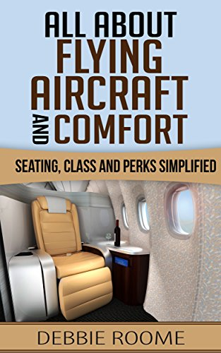 All About Flying, Aircraft & Comfort: Seating, Class and Perks Simplified (Travel Wisdom Book 2) (English Edition)