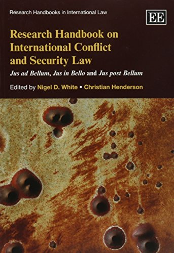 Research Handbook on International Conflict and Security La: Jus ad Bellum, Jus in Bello and Jus post Bellum (Research Handbooks in International Law)