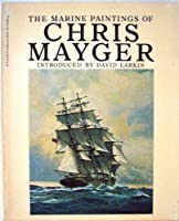 Marine Paintings Of Chris Mayger 0684145863 Book Cover