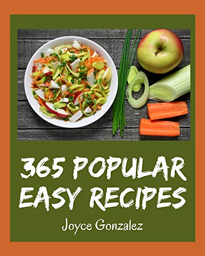 365 Popular Easy Recipes: An Easy Cookbook that Novice can Cook (English Edition)