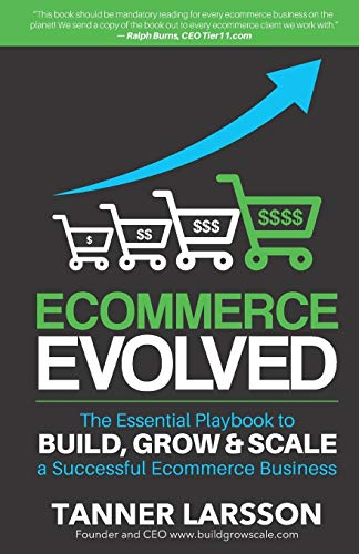 Compare Textbook Prices for Ecommerce Evolved: The Essential Playbook To Build, Grow & Scale A Successful Ecommerce Business 1 Edition ISBN 9781534619340 by Larsson, Tanner