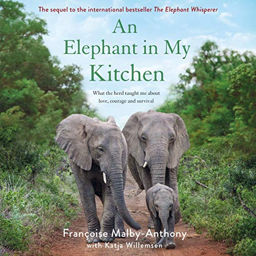 An Elephant in My Kitchen: What the Herd Taught Me About Love, Courage, and Survival