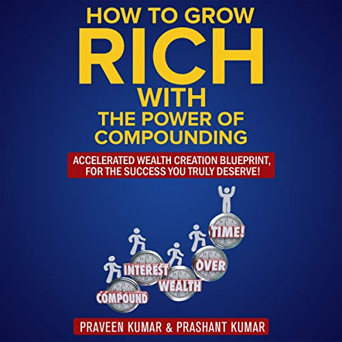 『How to Grow Rich with the Power of Compounding: Accelerated Wealth Creation Blueprint, for the Success You Truly Deserve!』のカバーアート