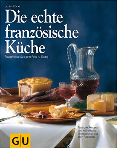 Die echte französische Küche: Typische Rezepte und kulinarische Impressionen aus...