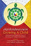 ohpikinâwasowin/Growing a Child: Implementing Indigenous Ways of Knowing with Indigenous Families