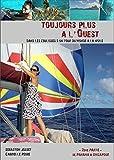 Toujours plus a l Ouest - Dans les coulisses d un tour du monde a la voile - 2nd Partie - De Panama a Singapour (French Edition)