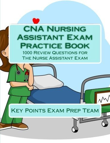 CNA Nursing Assistant Exam Practice Book: 1000 Review Questions for The Nurse Assistant Exam by Key Points Exam Prep Team (2015-05-25)
