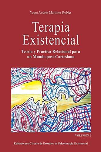 Terapia Existencial Volumen 2: Teoría y Práctica Relacional para un mundo post-Cartesiano. Volumen