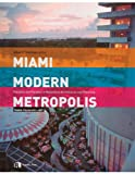Miami Modern Metropolis: Paradise and Paradox in Midcentury Architecture and Planning