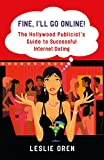 Buy Fine, I'll Go Online!: The Hollywood Publicist's Guide to Successful Internet Dating [Paperback]