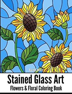 STAINED GLASS ART Flowers & Floral Coloring Book: Mosaic Patterns of Roses, Sunflowers, Tulips and Floral Nature For Teenagers & Adults