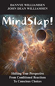 MindSlap!: Shifting Your Perspective From Conditioned Reactions To Conscious Choices by [Dannye Williamsen, John Dean Williamsen]